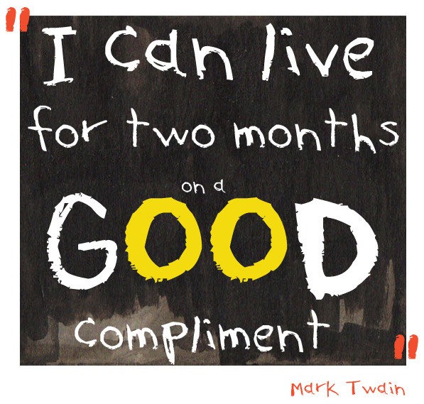 Mark Twain Illustration quoteI can live on a good compliment for two months
